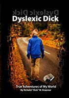 Dyslexic Dick - True Adventures of My World