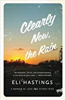 Clearly Now, the Rain: A Memoir of Love and Other Trips