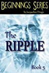 The Ripple (Beginnings Series, #5)