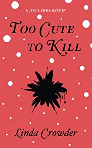 Too Cute To Kill (Jake & Emma Mysteries #1)