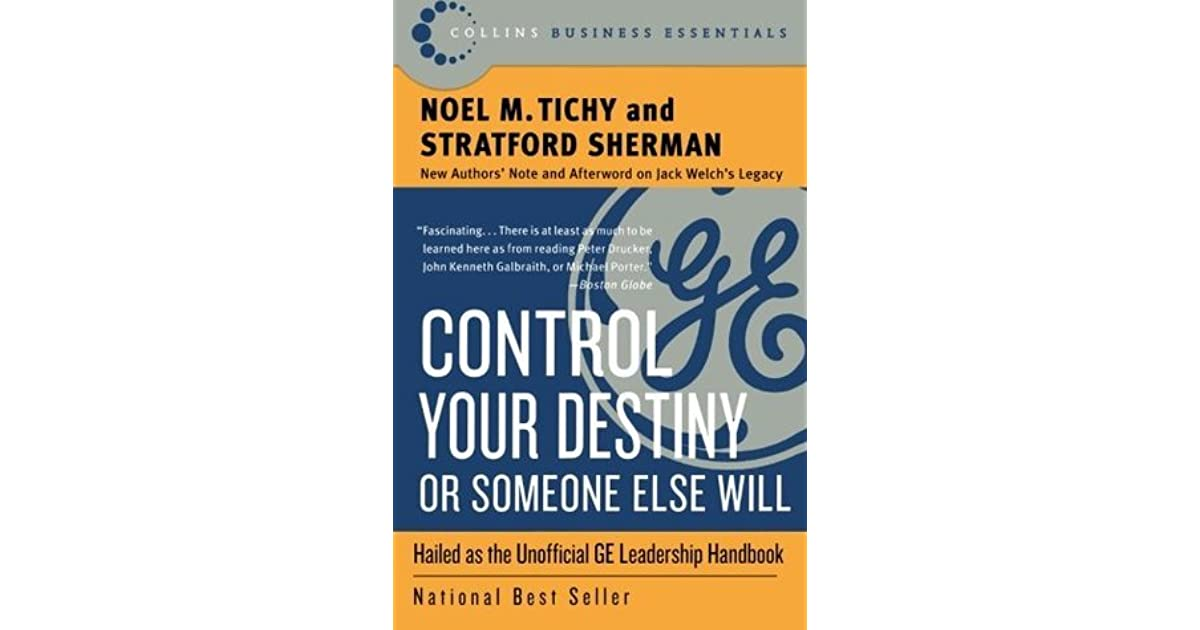 Control Your Destiny Or Someone Else Will By Noel M Tichy