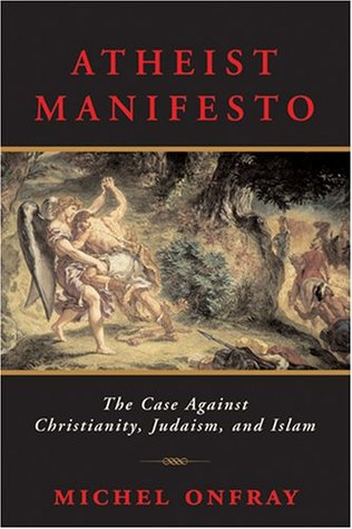 Atheist Manifesto The Case Against Christianity Judaism