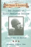 The Journal of Scott Pendleton Collins: A World War II Soldier, Normandy, France, 1944 (My Name Is America)