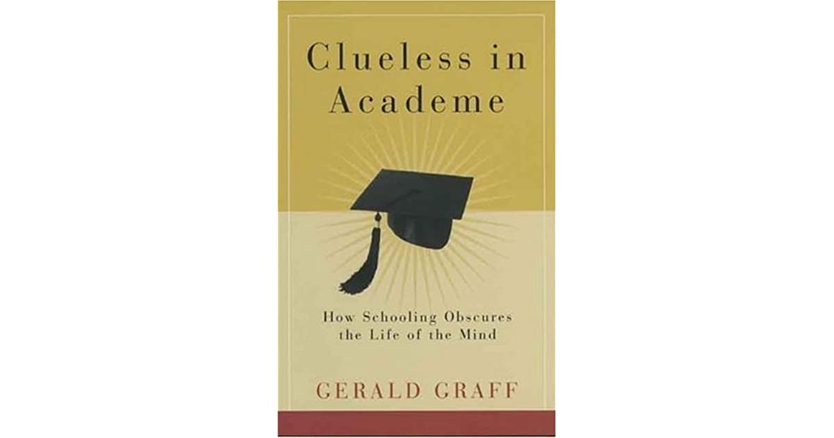 Clueless In Academe How Schooling Obscures The Life Of The
