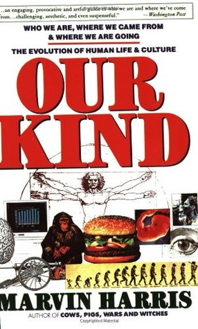 Our Kind: Who We Are, Where We Came From, Where We Are Going by Marvin Harris
