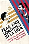 Fear and Loathing in La Liga: Barcelona, Real Madrid, and the World's Greatest Sports Rivalry
