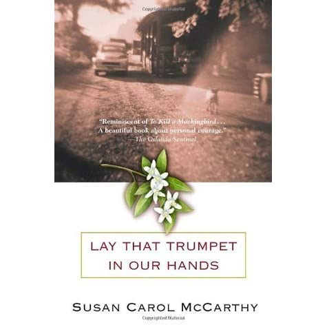lay that trumpet in our hands essay Get this from a library lay that trumpet in our hands [susan carol mccarthy] -- basing her first novel on real events in central florida in 1951, mccarthy offers an evocative if overly familiar picture of the racist south at the start of the civil rights movement.
