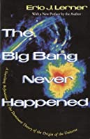 The Big Bang Never Happened: A Startling Refutation of the Dominant Theory of the Origin of the Universe (Vintage)