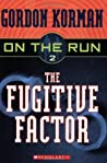 The Fugitive Factor by Gordon Korman