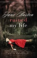 Jane Austen Ruined My Life (Adventures with Jane Austen and her Legacy #1)