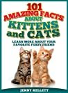 101 Amazing Facts about Kittens and Cats (Learn More about your Favorite Fuzzy Friend)
