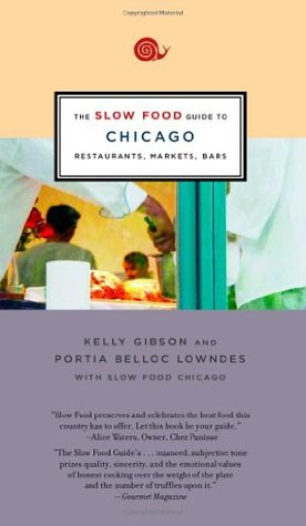 The Slow Food Guide to Chicago: Restaurants, Markets, Bars