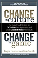 Change the Culture, Change the Game: The Breakthrough Strategy for Energizing Your Organization and Creating Accounta bility for Results