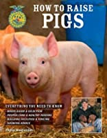 How to Raise Pigs (How to Raise...)
