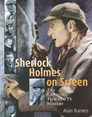 Sherlock Holmes on Screen: The Complete Film and TV History
