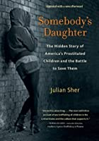 Somebody's Daughter: The Hidden Story of America's Prostituted Children and the Battle to Save Them