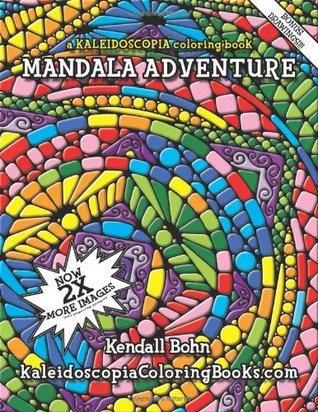 Mandala Adventure: A Kaleidoscopia Coloring Book by Kendall Bohn