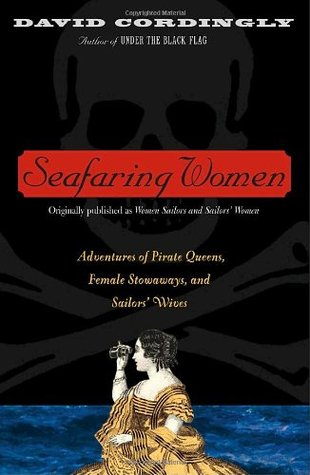 Seafaring Women: Adventures of Pirate Queens, Female Stowaways & Sailors' Wives