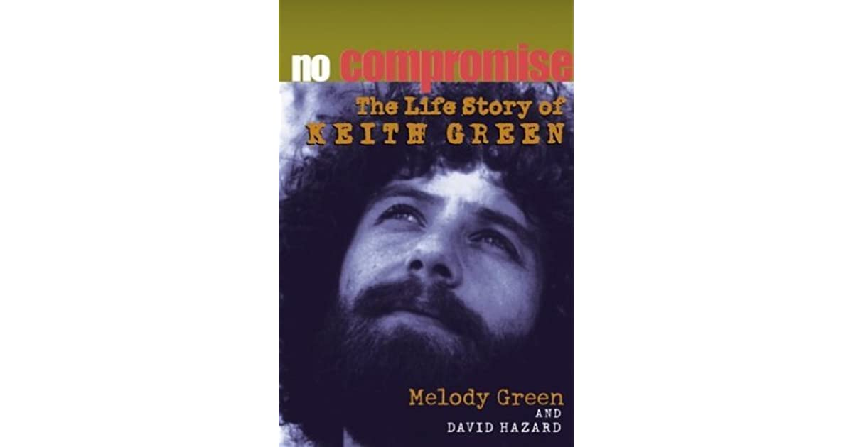 No Compromise : The Life Story of Keith Green by Melody Green (2008, Paperback)