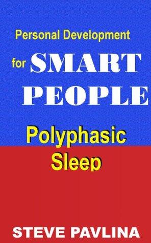 Steve Pavlina: Polyphasic Sleep (StevePavlina.com)