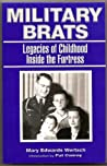 MILITARY BRATS: Legacies of Childhood Inside the Fortress
