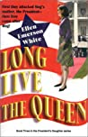Long Live the Queen by Ellen Emerson White