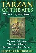 Tarzan of the Apes, Three Complete Novels: Tarzan of the Apes / The Son of Tarzan / Tarzan at the Earth's Core