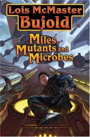 Miles, Mutants, and Microbes (Vorkosigan Omnibus, #5)