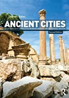 Ancient Cities: The Archaeology of Urban Life in the Ancient Near East and Egypt, Greece and Rome