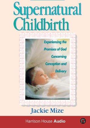 Supernatural Childbirth by Jackie Mize