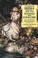 A Treasury of Irish Myth, Legend & Folklore: Fairy and Folk Tales of the Irish Peasantry