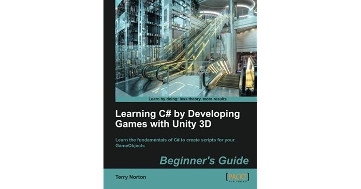 Learning C# by Developing Games with Unity 3D Beginner's Guide by