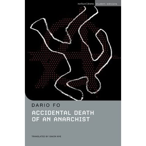 accidental death of an anarchist essay Accidental death of an anarchist is the latter written as recently as 1970 it was inspired by the fall of from the fourth floor window of a milan police station of a political activist in.