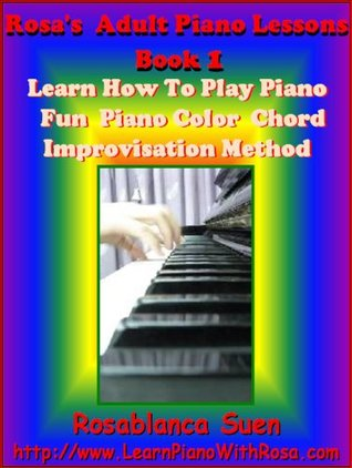 Rosa's Adult Piano Lessons Book 1: Learn How To Play Piano