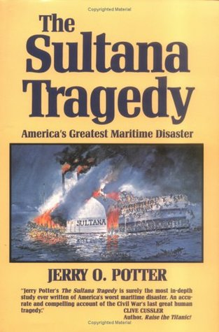The Sultana Tragedy: America's Greatest Maritime Disaster by