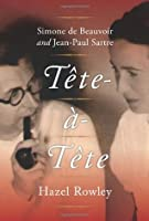 Tête-à-Tête: Simone de Beauvoir and Jean-Paul Sartre