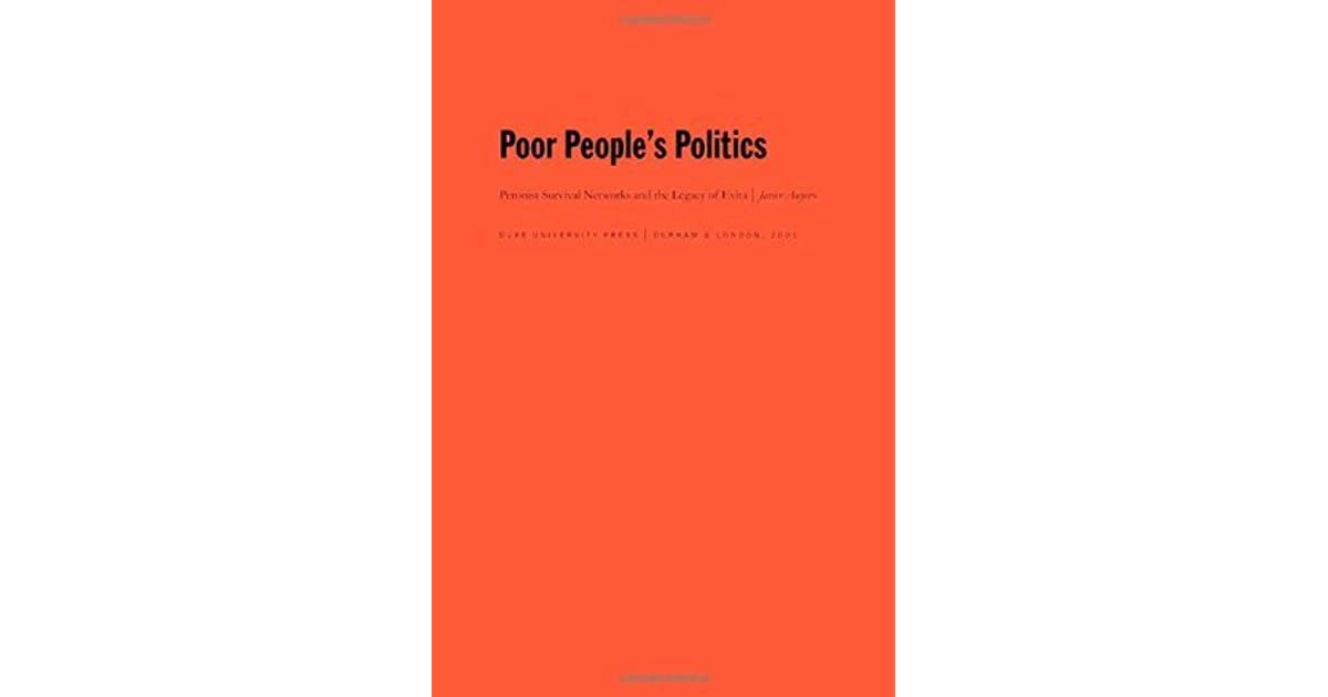 Poor People's Politics: Peronist Survival Networks and the Legacy of Evita