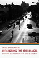 A Neighborhood That Never Changes: Gentrification, Social Preservation, and the Search for Authenticity (Fieldwork Encounters and Discoveries)