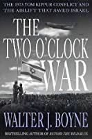 The Two O'Clock War: The 1973 Yom Kippur Conflict and the Airlift That Saved Israel