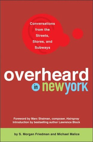 Overheard in New York: Conversations from the Streets, Stores, and Subways