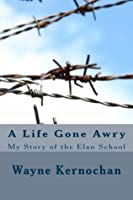 A Life Gone Awry: My Story of the Elan School (Memoir Series Book One)