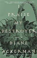 I Praise My Destroyer: Poems (Vintage)