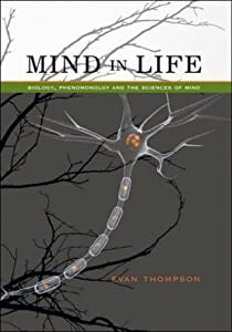 Mind in Life: Biology, Phenomenology, and the Sciences of Mind