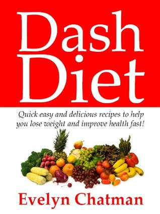 Dash Diet + Quick Easy And Delicious Recipes Proven To Improve Your Health! (*Limited Edition*)