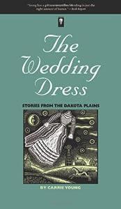 The Wedding Dress: Stories From The Dakota Plains