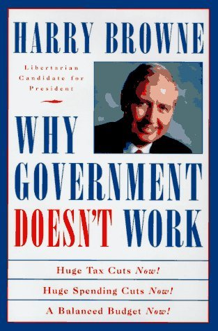 Why Government Doesn't Work: How Reducing Government Will Bring Us Safer Cities, Better Schools, Lower Taxes, More Freedom, and Prosperity for All
