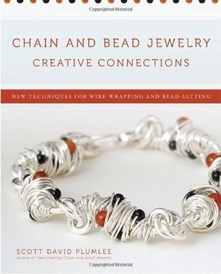 Chain and Bead Jewelry Creative Connections New Techniques for Wire-Wrapping and Bead-Setting