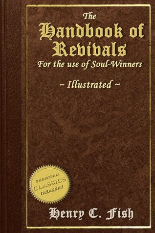 Handbook of Revivals, for the use of soul-winners [Illustrated]