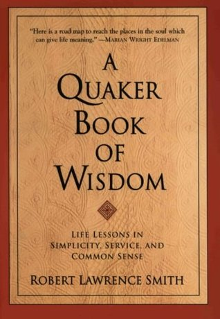A Quaker Book of Wisdom by Robert Lawrence Smith