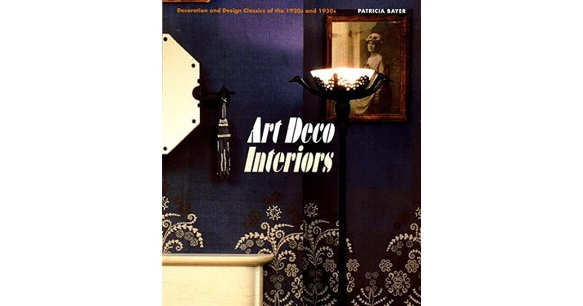 Art Deco Interiors Decoration And Design Classics Of The 1920s 1930s By Patricia Bayer